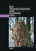 Das archäologische Jahr in Bayern 2004…