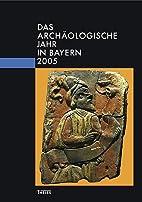 Das archäologische Jahr in Bayern 2005…