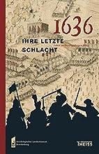 1636 - ihre letzte Schlacht. Leben im…