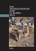 Das archäologische Jahr in Bayern: 2013…