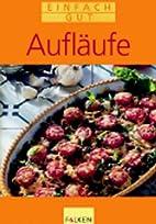 Aufläufe. Einfach gut. by Elke Fuhrmann