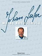 Meine Kochschule by Johann Lafer
