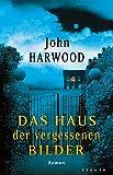 Harwood, John: Das Haus der vergessenen Bilder.