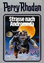 Perry Rhodan, Bd.21, Strae nach Andromeda&hellip;
