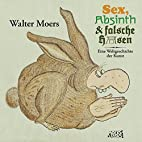 Sex, Absinth und falsche Hasen by Walter…