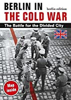Berlin in the Cold War: The Battle for the…