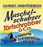 Muschelschubser, Törfschrabber & Co.…