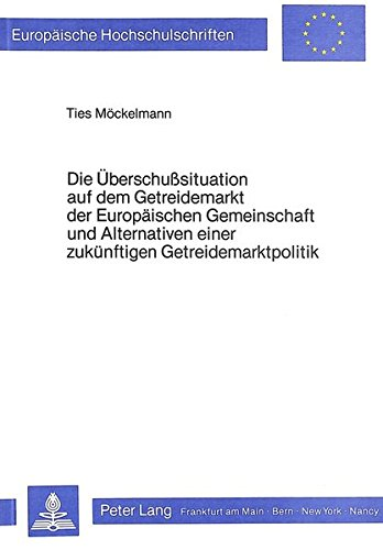 die-berschusssituation-auf-dem-getreidemarkt-der-europischen-gemeinschaft-und-alternativen-einer-zuknftigen-getreidemarktpolitik-europische-universitaires-europennes-german-edition