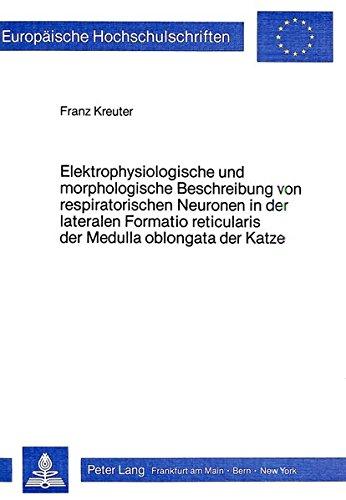 elektrophysiologische-und-morphologische-beschreibung-von-respiratorischen-neuronen-in-der-lateralen-formatio-reticularis-der-medulla-oblongata-der-universitaires-europennes-german-edition