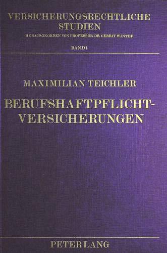 berufshaftpflichtversicherungen-eine-untersuchung-der-berufshaftpflicht-ihrer-versicherung-und-deren-beziehung-zueinander-am-beispiel-der-studien-german-edition