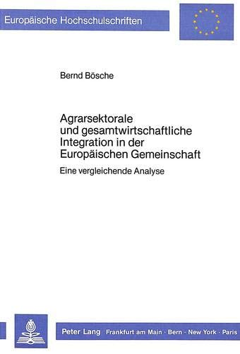 agrarsektorale-und-gesamtwirtschaftliche-integration-in-der-europischen-gemeinschaft-eine-vergleichende-analyse-europische-hochschulschriften-universitaires-europennes-german-edition