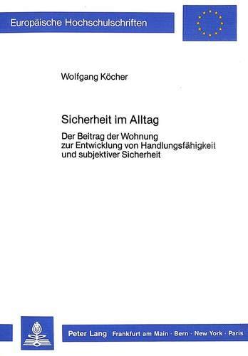 sicherheit-im-alltag-der-beitrag-der-wohnung-zur-entwicklung-von-handlungsfhigkeit-und-subjektiver-sicherheit-europische-hochschulschriften-universitaires-europennes-german-edition