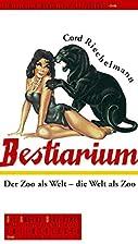Bestiarium. Der Zoo als Welt - die Welt als…
