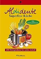 Aldidente superfixe Küche. 200 schnelle…