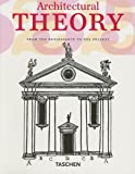 Kunstbibliothek (Berlin, Germany) Staff: Architectural Theory : From the Renaissance to the Present: 89 Essays on 117 Treatises