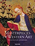 Walther, Ingo F.: Masterpieces of Western Art: A History of Art in 900 Individual Studies from the Gothic to the Present Day  From the Gothic to Neoclassicsm
