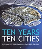 Tobin, Jane: Ten Years: Ten Cities  The Work of Terry Farrell &amp; Partners 1991-2001