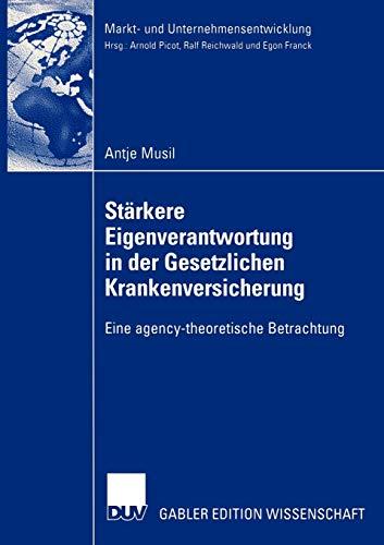 strkere-eigenverantwortung-in-der-gesetzlichen-krankenversicherung-eine-agency-theoretische-betrachtung-markt-und-unternehmensentwicklung-markets-and-organisations-german-edition