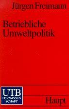 Betriebliche Umweltpolitik by Jürgen…