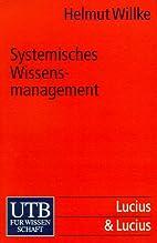 Systemisches Wissensmanagement. by Helmut…