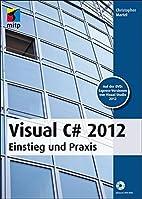 Visual C# 2012 : Einstieg und Praxis ;…