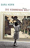 Dara Horn: Die kommende Welt