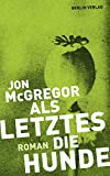 Jon McGregor: Als Letztes die Hunde