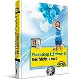 Photoshop Elements 8 - Der Meisterkurs: für…