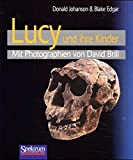 Johanson, Donald: Lucy und ihre Kinder: Mit Photographien von David Brill (German Edition)