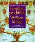 Familiengeschichte und Wappenkunde by Agathe…