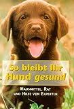 Hoffman, Matthew: So bleibt Ihr Hund gesund. Hausmittel, Rat und Hilfe vom Experten