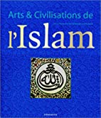 Arts et civilisations de l'Islam by Peter…