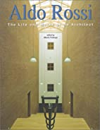 Aldo Rossi: The Life and Works of an…
