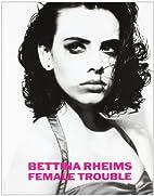 Female Trouble by Bettina Rheims