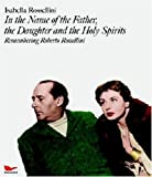 Isabella Rossellini: In the Name of the Father, the Daughter and the Holy Spirits: Remembering Roberto Rossellini with DVD