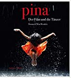Wenders, Wim: Donata & Wim Wenders: Pina. The Film and the Dancers.