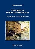 Durch Asien im Horizont des Goethekreises:…