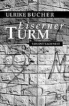 Eiserner Turm: Von Ost nach West by Ulrike…