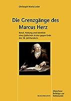 Die Grenzgänge des Marcus Herz by Christoph…