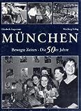Elisabeth Angermair: München. Bewegte Zeiten. Die 50er Jahre. Bewegte Zeiten, Die 50er Jahre