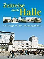 Zeitreise durch Halle by Hans Joachim…