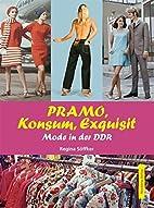 PRAMO, Konsum, Exquisit : Mode in der DDR by…