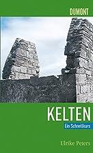 Die Kelten. Ein Schnellkurs by Ulrike Peters