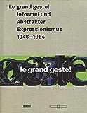 Kay Heymer: Le grand geste! Informel und Abstrakter Expressionismus 1946-1964