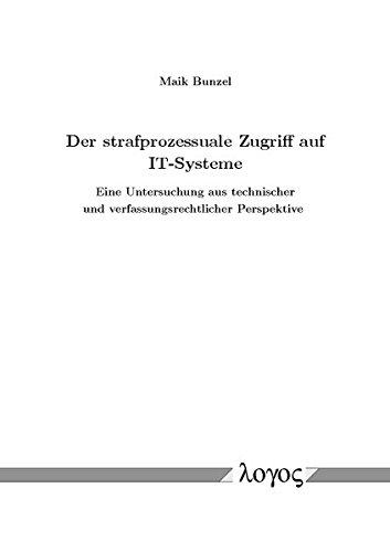 der-strafprozessuale-zugriff-auf-it-systeme-eine-untersuchung-aus-technischer-und-verfassungsrechtlicher-perspektive-german-edition