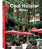 Cool Hotels France by Martin N. Kunz