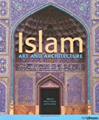 Islam: Art and Architecture by Markus…
