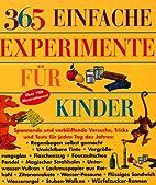 365 einfache Experimente für Kinder:…