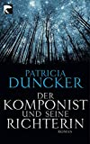 Patricia Duncker: Der Komponist und seine Richterin