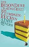 Aimee Bender: Die besondere Traurigkeit von Zitronenkuchen